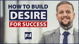 How To Build Desire For Success - Burning Desire