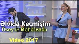 Uzeyir Mehdizade - Elvida Kecmisim ( ARB Tv Gelin danisaq ) 2017