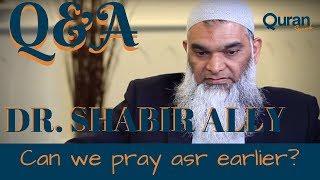 Q&A  Can pray Asr earlier?