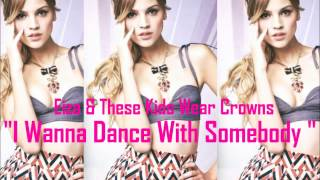 """I Wanna Dance With Somebody"" - Eiza & These Kids Wear Crowns"