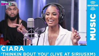 Ciara   Thinkin Bout You [Live @ SiriusXM]