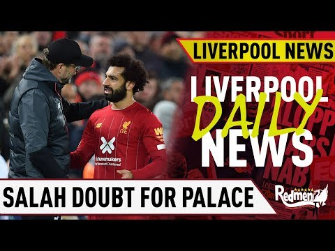 Salah A Major Doubt For Crystal Palace | Liverpool Daily News LIVE