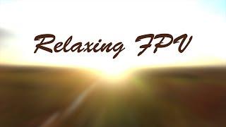 Relaxing FPV????????