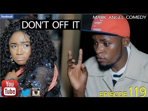DON'T OFF IT (Mark Angel Comedy) (Episode 119)