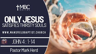 John 4 v 1-14 Only Jesus can satisfy Thirsty Souls