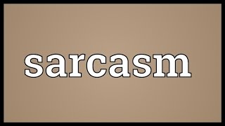 Sarcasm Meaning