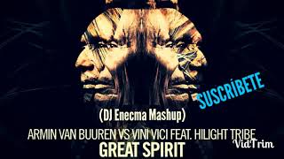 Armin Van Buuren vs Vini Vici ft. Hilight Tribe - Great Spirit (Dj Enecma Mashup)
