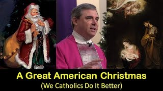 AN AMERICAN CHRISTMAS - Catholics Do it Better [Sunday Homily, December 17, 2017]