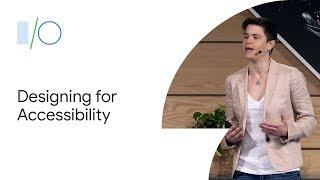 Designing for Accessibility (Google I/O'19)