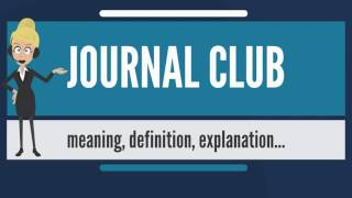 What is JOURNAL CLUB? What does JOURNAL CLUB mean? JOURNAL CLUB meaning & explanation