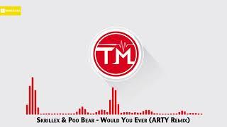 Skrillex & Poo Bear   Would You Ever (ARTY Remix)