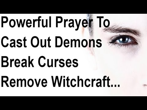 POWERFUL PRAYER TO CAST OUT DEMONS, TO BREAK CURSES AND WITCHCRAFT, by Brother Carlos