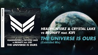 Headhunterz & Crystal Lake vs. Reunify Feat. KiFi - The Universe Is Ours (Extended Mix)
