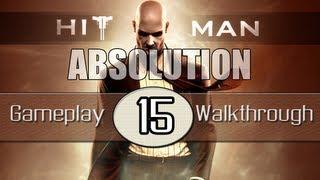 Hitman Absolution Gameplay Walkthrough - Part 15 - Hunter And Hunted (Pt.4)