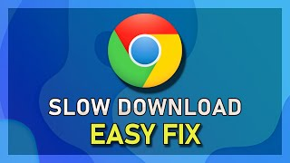Chrome - How To Fix Slow Download Speed
