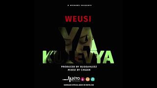 WEUSI - YA KULEVYA (OFFICIAL AUDIO)