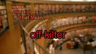 What does off-kilter mean?