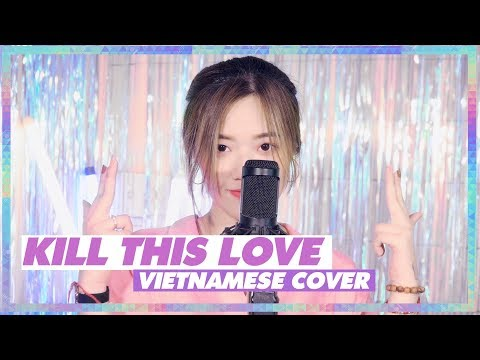 KILL THIS LOVE - BLACKPINK (Vietnamese cover) | FANNY K-POP COVER