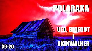 Polaraxa 39-20: UFO, Bigfoot i Skinwalker