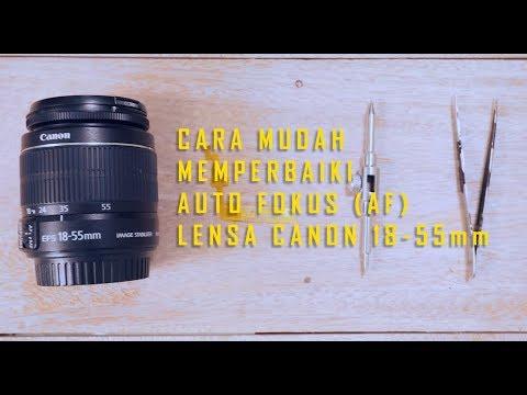 Cara Mudah Memperbaiki Auto Fokus (AF) Lensa Canon Kit 18-55mm