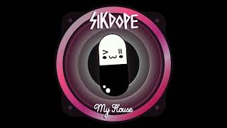 Sikdope - My House