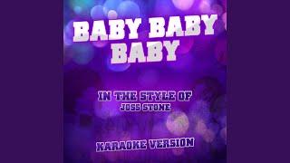 Baby Baby Baby (In the Style of Joss Stone) (Karaoke Version)