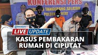 LIVE UPDATE: Kasus Pembakaran Rumah di Ciputat