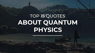 TOP 15 Quotes about Quantum Physics | Daily Quotes | Quotes for the Day | Soul Quotes