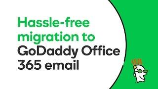 Email Migration to GoDaddy Office 365   GoDaddy
