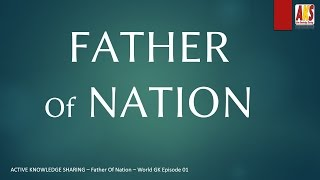 Father Of Nation | Persons who are known as father of a Nation