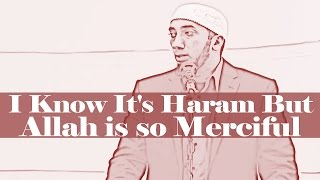 """""""I Know It's Haram But Allah is so Merciful"""" - Nouman Ali Khan"""