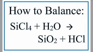 Balance SiCl4 + H2O = SiO2 + HCl (Silicon Tetrachloride And Water)