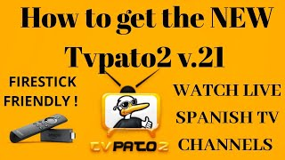 How to get and use the NEW Tvpato2 v21(Spanish channels and movies)