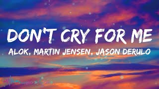 Alok, Martin Jensen, Jason Derulo - Don't Cry For Me (Lyrics)