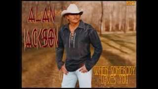 ALAN JACKSON   WHEN SOMEBODY LOVES YOU By Music & Hope