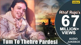 Tum To Thehre Pardesi :- Altaf Raja || Audio Jukebox