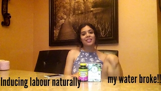 Inducing labour naturally/ my water broke!!