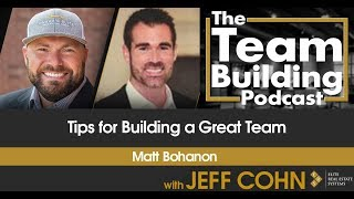 Tips for Building a Great Team w/ Matt Bohanon