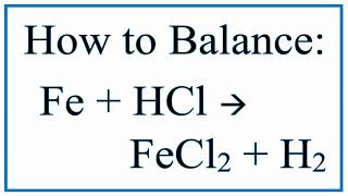 Balance Fe + HCl = FeCl2 + H2 (Iron And Hydrochloric Acid)