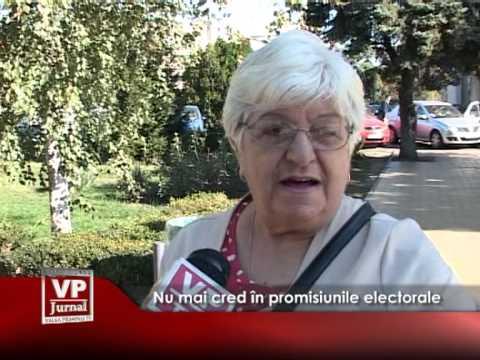 Nu mai cred în promisiunile electorale