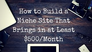 How to Create a Niche Site that Brings in $500/Month