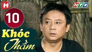 Khóc Thầm   Tập 10 | HTV Phim Tình Cảm Việt Nam Hay Nhất 2019