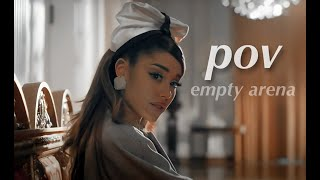 pov - Ariana Grande (Empty Arena)