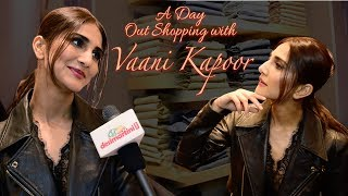 A Day Out Shopping with Vaani Kapoor