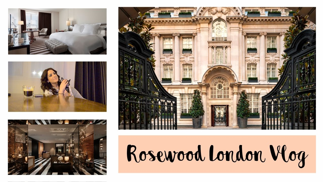 Rosewood Hotel London Vlog