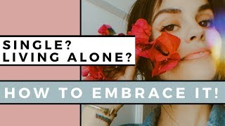 How To REALLY Enjoy Being Alone   Living Alone & Being Single