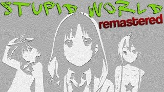 Stupid World remastered AMV