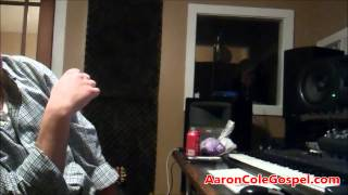 I Know I've Been Changed - Studio Session - Aaron Cole