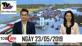 Tin tức 24h hôm nay – Tin nóng ANTT mới nhất   Toàn cảnh 24h ngày 23/05/2019