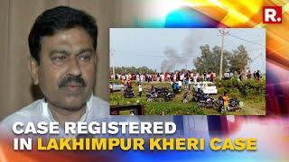 Lakhimpur Kheri: Case Registered against MoS Home Amit Mishra and son Ashish by Uttar Pradesh Police